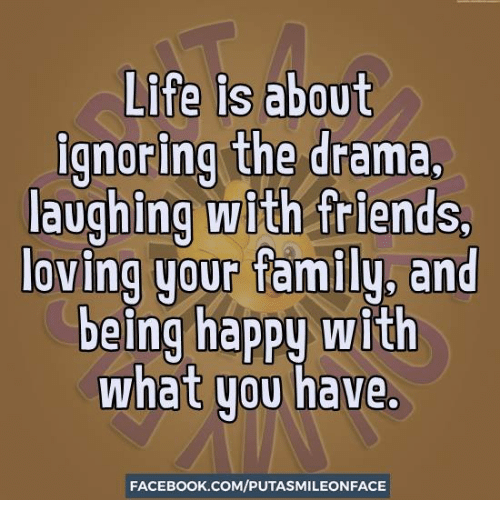 life is about ignoring the drama laughing with friends loving 7453757 life is about ignoring the drama laughing with friends loving your