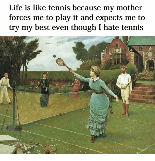Life, Best, and Tennis: Life is like tennis because my mother  forces me to play it and expects me to  try my best even though I hate tennis