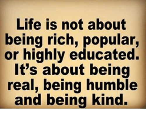 life is not about being rich popular or highly educated 12686816 life is not about being rich popular or highly educated it's about
