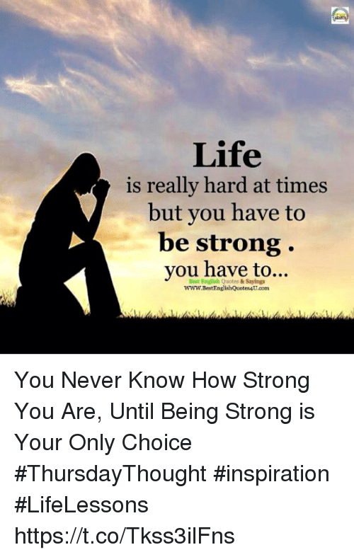 Life Is Really Hard At Times But You Have To Be Strong You Have To