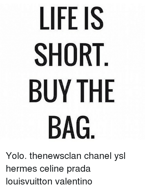 life is short buy the bag yolo thenewsclan chanel ysl 1045095 life is short buy the bag yolo thenewsclan chanel ysl hermes celine