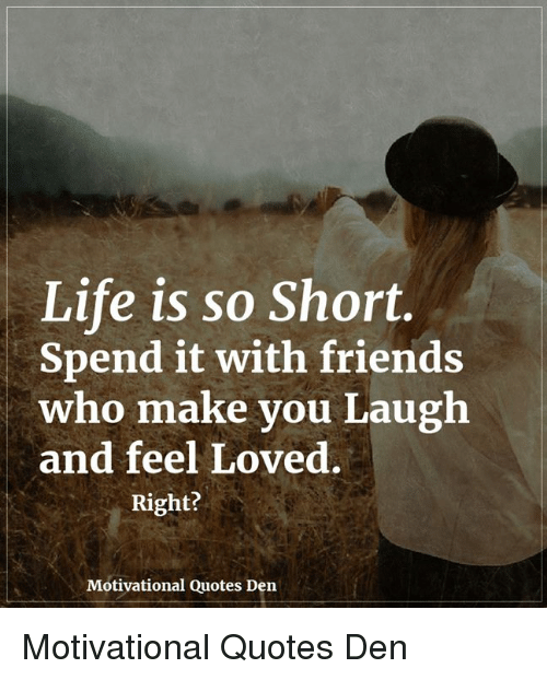 Short Inspirational Quotes About Friendship: 25+ Best Memes About Life Is So Short