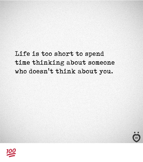 Life, Time, and Too Short: Life is too short to spend  time thinking about someone  who doesn't think about you. 💯