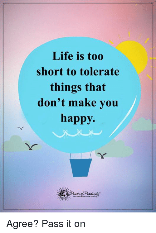 Life Is Too Short To Tolerate Things That Dont Make You Happy Agree