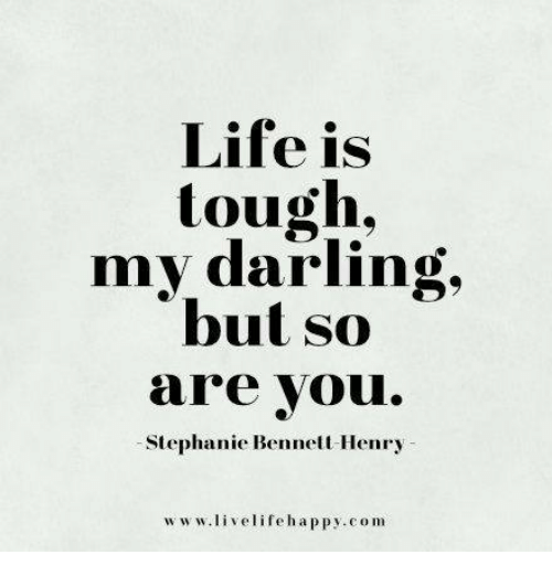 Darl: Life is  tough,  my darling,  but so  are you  Stephanie Bennett Henry  www.livelife happy, com