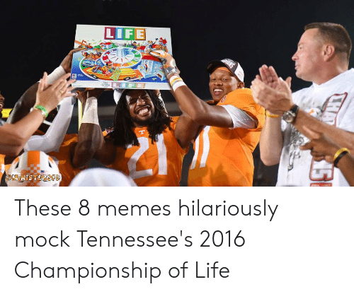 Champion Meme: LIFE  M 4.  LIFE  GMe  T  MENISTEROFD  LHAY  85 These 8 memes hilariously mock Tennessee's 2016 Championship of Life