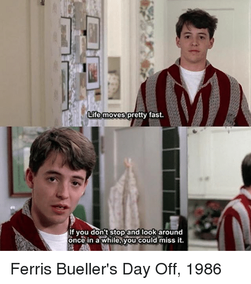 Ferris Bueller Life Moves Pretty Fast Quote Brilliant 🔥 25 Best Memes  About Life Moves Pretty