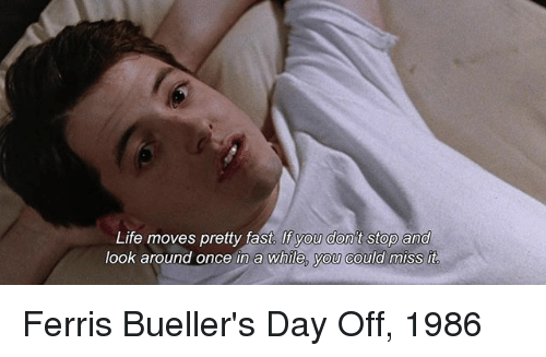 Ferris Bueller Life Moves Pretty Fast Quote Custom 🅱 25 Best Memes About Life Moves Pretty Fast  Life Moves