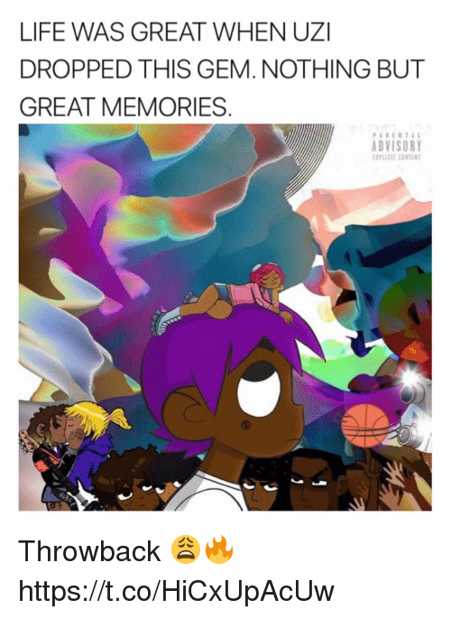 Life, Gem, and Uzi: LIFE WAS GREAT WHEN UZI  DROPPED THIS GEM. NOTHING BUT  GREAT MEMORIES  ADVISORY Throwback 😩🔥 https://t.co/HiCxUpAcUw