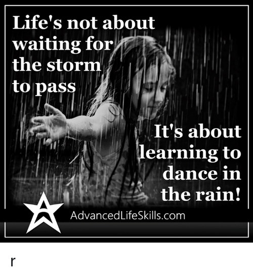 dancing in the rain: Life's not about  waiting for  the storm  to pass  It's about  earning to  dance in  the rain!  AdvancedLifeSkills.com r