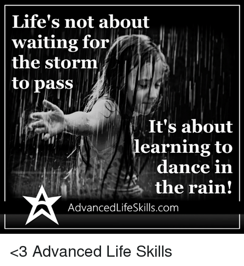 dancing in the rain: Life's not about  waiting for  the storm  to pass  It's about  earning to  dance in  the rain!  AdvancedLifeSkills.com <3 Advanced Life Skills