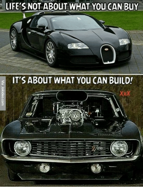mechanic: LIFE'S NOT ABOUT WHAT YOU CAN BUY  IT'S ABouT WHAT You CAN BUILD!  BAA  28