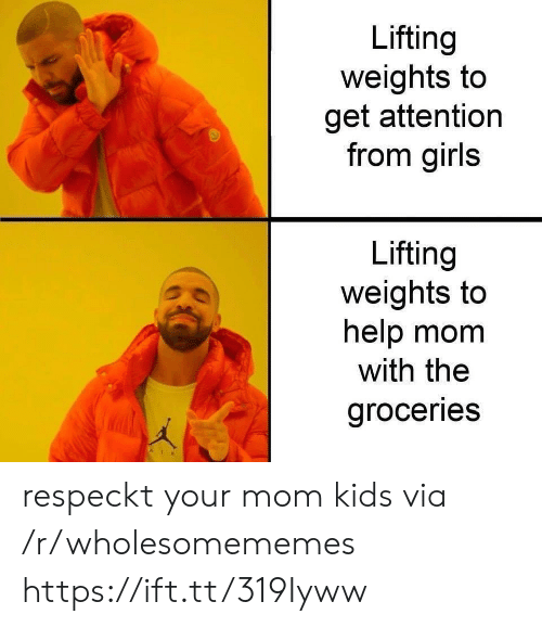 weights: Lifting  weights to  get attention  from girls  Lifting  weights to  help mom  with the  groceries respeckt your mom kids via /r/wholesomememes https://ift.tt/319Iyww