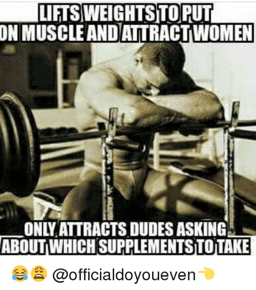 Gym: LIFTSIWEIGHTSITORUT  ON MUSCLE AND ATTRACTWOMEN  ONLY ATTRACTS DUDESASKING  ABOUT WHICH SUPPLEMENTSTOTAKE 😂😩 @officialdoyoueven👈