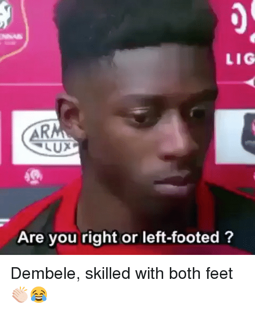 Memes, 🤖, and Feet: LIG  LUX  Are you right or left-footed? Dembele, skilled with both feet 👏🏻😂