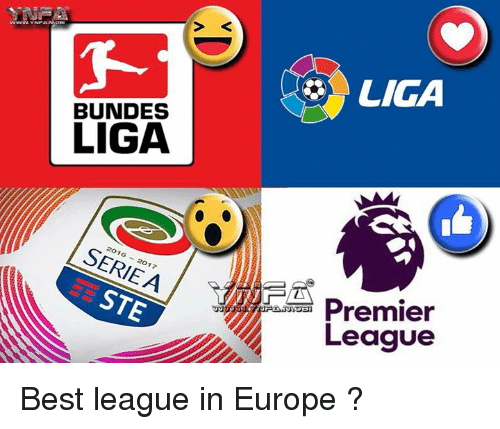 Memes, Premier League, and Best: LIGA  BUNDES  LIGA  2016-2017  SERIEA  Premier  League  STE Best league in Europe ?