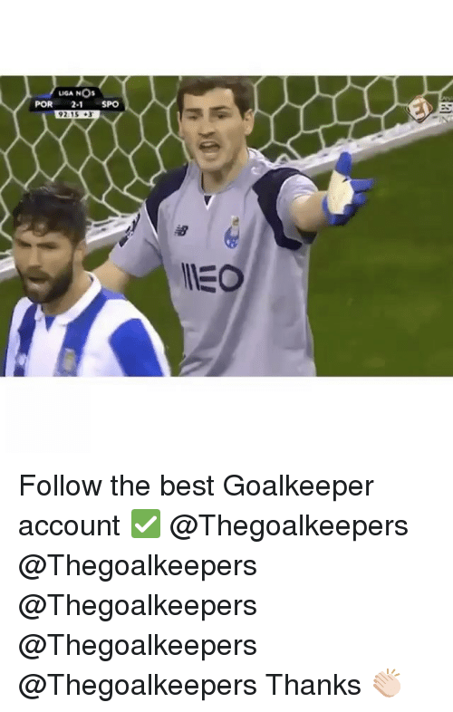 Memes, Accounting, and 🤖: LIGA NOs  POR 2-1 SPO  92.15 +3  渚  IEO Follow the best Goalkeeper account ✅ @Thegoalkeepers @Thegoalkeepers @Thegoalkeepers @Thegoalkeepers @Thegoalkeepers Thanks 👏🏻