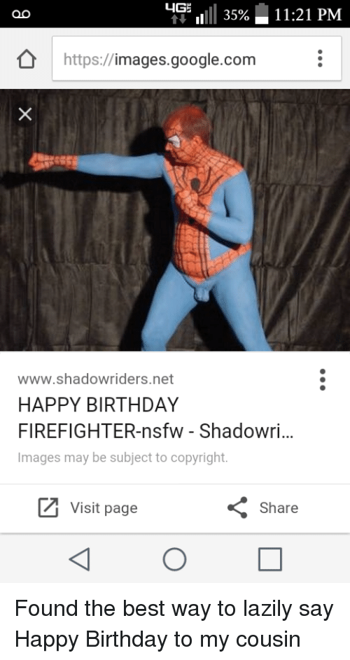 Birthday, Funny, and Google: LIGE  11:21 PM  https://  images.google.com  www.shadow riders net  HAPPY BIRTHDAY  FIREFIGHTER-nsfw Shadowri...  Images may be subject to copyright  Z Visit page  Share Found the best way to lazily say Happy Birthday to my cousin