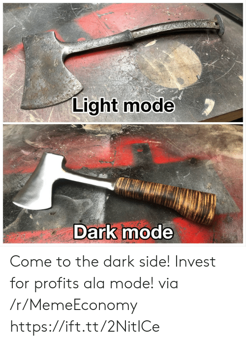 come to the dark side: Light mode  Dark mode Come to the dark side! Invest for profits ala mode! via /r/MemeEconomy https://ift.tt/2NitICe