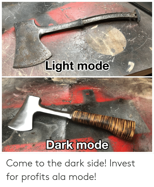 come to the dark side: Light mode  Dark mode Come to the dark side! Invest for profits ala mode!