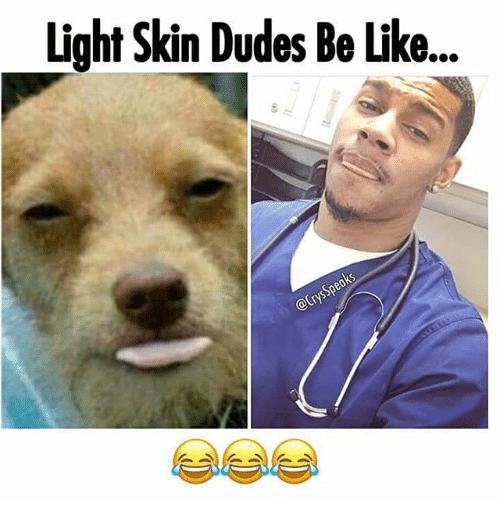 light skin dudes be like