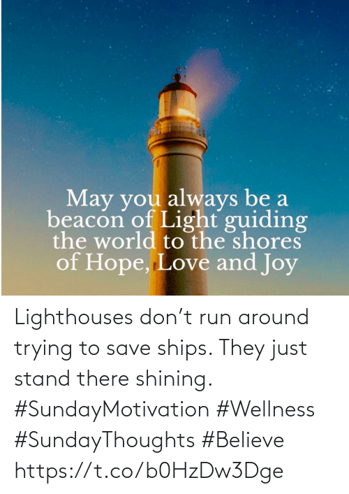 stand: Lighthouses don't run around trying to save ships. They just stand there shining.  #SundayMotivation #Wellness  #SundayThoughts #Believe https://t.co/b0HzDw3Dge