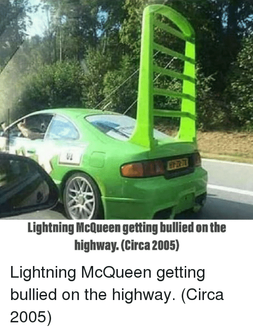 lightning mcqueen: Lightning McQueen getting bullied on the  highway. (Circa 2005) Lightning McQueen getting bullied on the highway. (Circa 2005)