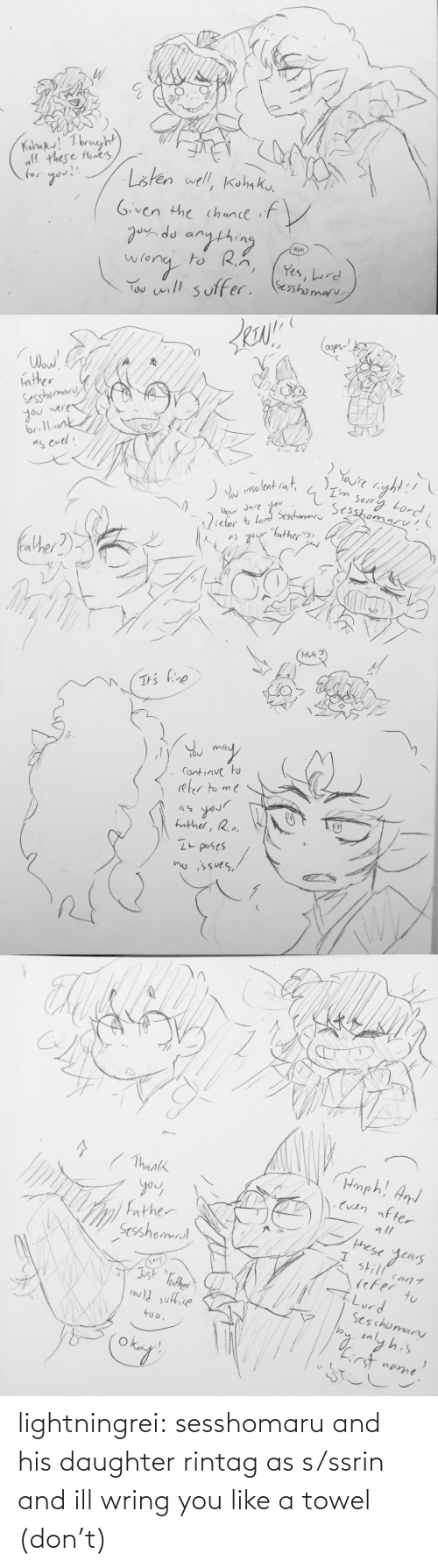 ill: lightningrei:  sesshomaru and his daughter rintag as s/ssrin and ill wring you like a towel (don't)
