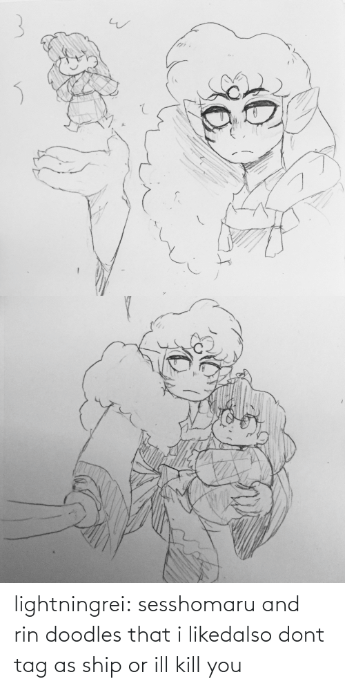 ship: lightningrei:  sesshomaru and rin doodles that i likedalso dont tag as ship or ill kill you