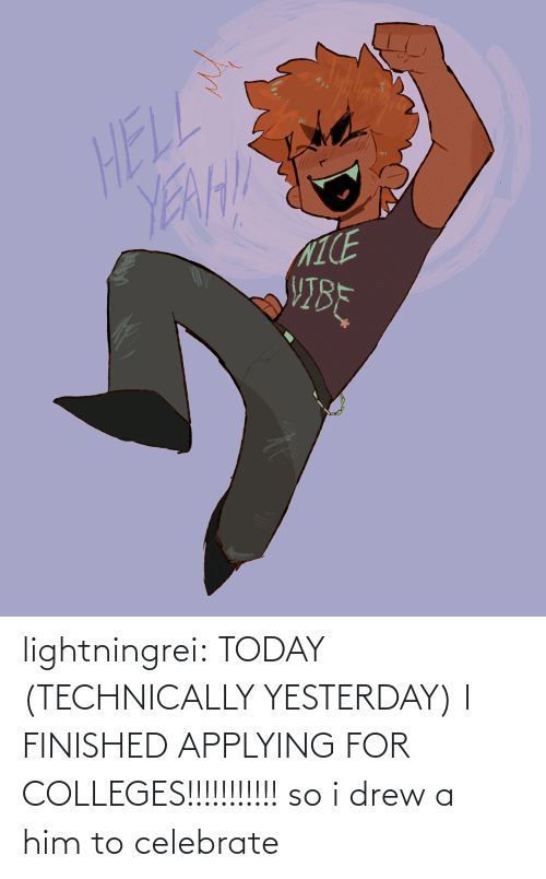 I Finished: lightningrei:  TODAY (TECHNICALLY YESTERDAY) I FINISHED APPLYING FOR COLLEGES!!!!!!!!!!! so i drew a him to celebrate