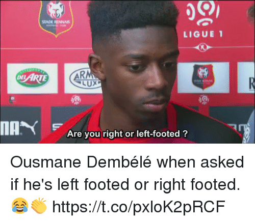 Soccer, Ligue 1, and You: LIGUE 1  DEL ARTE  Are you right or left-footed? Ousmane Dembélé when asked if he's left footed or right footed. 😂👏  https://t.co/pxloK2pRCF