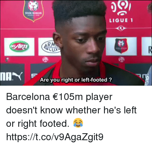 Barcelona, Soccer, and Player: LIGUE 1  MA  Are you right or left-footed ? Barcelona €105m player doesn't know whether he's left or right footed. 😂 https://t.co/v9AgaZgit9