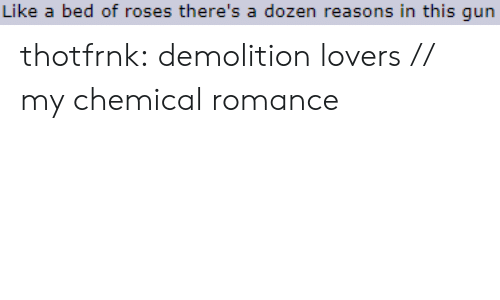 my chemical romance: Like a bed of roses there's a dozen reasons in this qun thotfrnk:  demolition lovers // my chemical romance