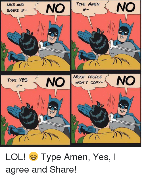 Lol, Memes, and 🤖: LIKE AND  SHARE IF-  TYPE AMEN  NO  IF-  MOST PEOPLE  WON'T COPY-  TYPE YES  IF-  (N LOL! 😆 Type Amen, Yes, I agree and Share!