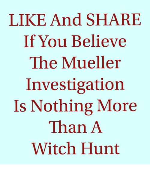 Memes, 🤖, and Witch: LIKE And SHARE  If You Believe  The Mueller  Investigation  Is Nothing More  Than A  Witch Hunt
