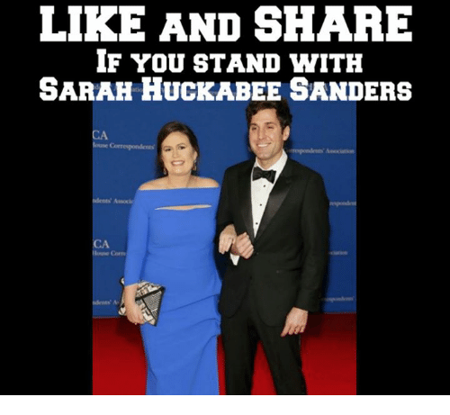 huckabee: LIKE AND SHARE  IF YoU STAND WITH  SARAH HUCKABEE SANDERS  CA  CA  Corm