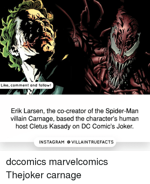 cletus: Like, comment and follow  Erik Larsen, the co-creator of the Spider-Man  villain Carnage, based the character's human  host Cletus Kasady on DC Comic's Joker.  IN STAG RAM O VILLAINTRUEFACTS dccomics marvelcomics Thejoker carnage