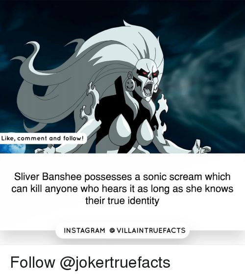 sliver: Like, comment and follow!  Sliver Banshee possesses a sonic scream which  can kill anyone who hears it as long as she knows  their true identity  IN STAG RAM O VILLAINTRUEFACTS Follow @jokertruefacts