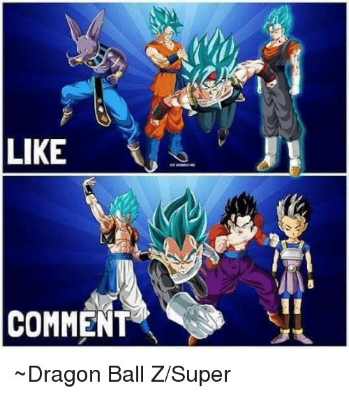 Dragon Ball Z Super: LIKE  COMMENT ~Dragon Ball Z/Super