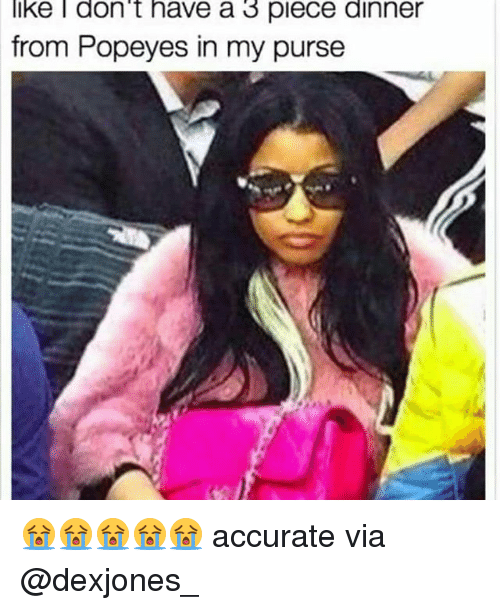 Memes, 🤖, and  Dinner: like don't have a 3 piece dinner  from Popeyes in my purse 😭😭😭😭😭 accurate via @dexjones_