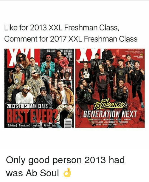 Big Sean: Like for 2013 XXL Freshman Class,  Comment for 2017 XXL Freshman Class  BIG SEAN  NCIMINTANA  ULBEREDNO MONTANA  RIFF RAFF  UTURE  2013'S FRESHMAN CLASS  GENERATION NEXT  ENTACIONIPLAYBOLCARTII MADENTYD Only good person 2013 had was Ab Soul 👌