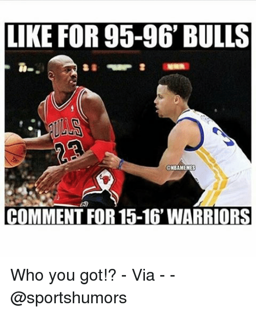 Memes, Bulls, and Warriors: LIKE FOR 95-96 BULLS  NBA MEMES  COMMENT FOR 15-16 WARRIORS Who you got!? - Via - - @sportshumors