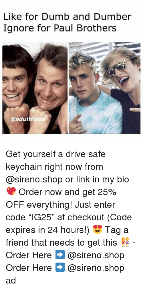 "Dumb, Memes, and Drive: Like for Dumb and Dumber  Ignore for Paul Brothers  @adulthood Get yourself a drive safe keychain right now from @sireno.shop or link in my bio 💖 Order now and get 25% OFF everything! Just enter code ""IG25"" at checkout (Code expires in 24 hours!) 😍 Tag a friend that needs to get this 👭 - Order Here ➡️ @sireno.shop Order Here ➡️ @sireno.shop ad"