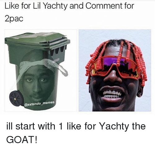 Memes, Goat, and 🤖: Like for Lil Yachty and Comment for  2pac  @extendo memes ill start with 1 like for Yachty the GOAT!