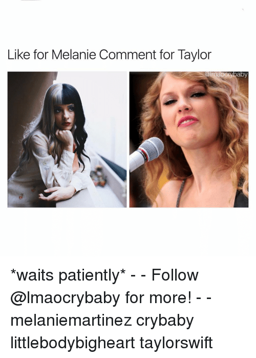 Waiting Patiently: Like for Melanie Comment for Taylor  maOCI  baby *waits patiently* - - Follow @lmaocrybaby for more! - - melaniemartinez crybaby littlebodybigheart taylorswift