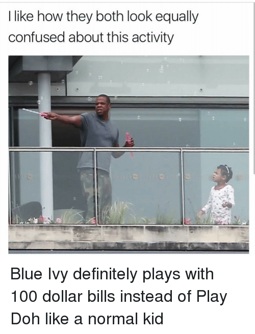 Blue Ivy: like how they both look equally  confused about this activity Blue Ivy definitely plays with 100 dollar bills instead of Play Doh like a normal kid