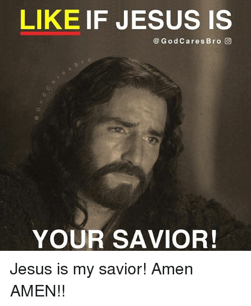 Memes, 🤖, and Amen: LIKE IF JESUS IS  Go d Care s Bro O  YOUR SAVIOR! Jesus is my savior! Amen AMEN!!