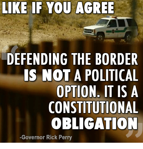 Rick Perry: LIKE IF YOU AGREE  DEFENDING THE BORDER  IS NOT A POLITICAL  OPTION. IT IS A  CONSTITUTIONAL  OBLIGATION  -Governor Rick Perry