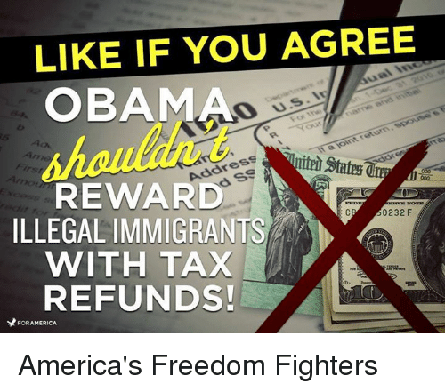 Tax refund: LIKE IF YOU AGREE  OBAMA  dual inc  0 US  U.S. I  Vd initial  it a joint return, spouse  Address  REWARD  1121 Dorillw uly a  dare  ILLEGAL IMMIGRANTS  0232F  WITH TAX  REFUNDS!  *  FOR AMERICA  0-2 America's Freedom Fighters