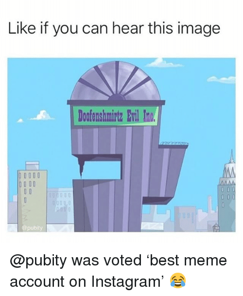 Instagram, Meme, and Memes: Like if you can hear this image  ofenshmirtz Evil Ino  pubity @pubity was voted 'best meme account on Instagram' 😂